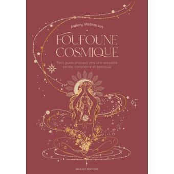 foufoune cosmique petit guide pratique vers une sexualite sacree consciente et epanouie